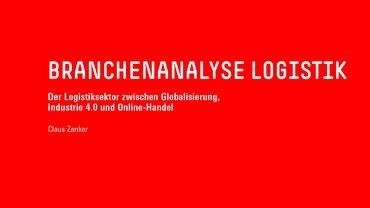 """Studie: Claus Zanker """"Der Logistiksektor zwischen Globalisierung, Industrie 4.0 und Online-Handel"""""""